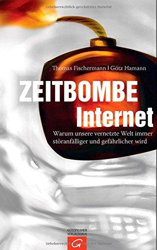 Zeitbombe Internet: Warum unsere vernetzte Welt immer störanfälliger und gefährlicher wird