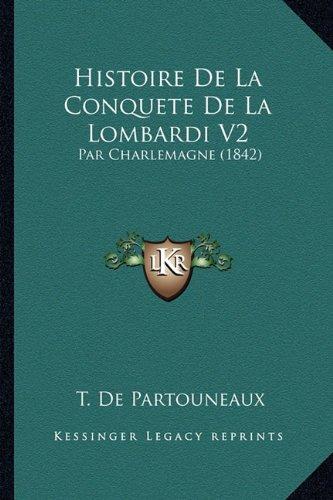 Histoire De La Conquete De La Lombardi V2: Par Charlemagne (1842) (French Edition)