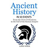 History: Ancient History in 50 Events: From Ancient Civilizations to the Fall of the Roman Empire (History Books, History of the World, Ancient Rome) (History in 50 Events Series Book 9)