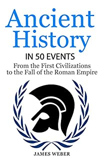 History: Ancient History In 50 Events: From Ancient Civilizations To The Fall Of The Roman Empire by James Weber ebook deal