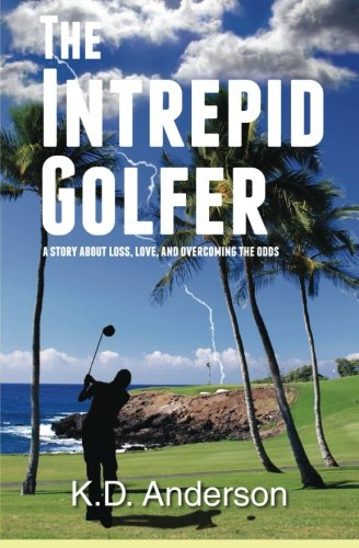 Book: The Intrepid Golfer - A Story about Loss, Love, and Overcoming the Odds by K. D. Anderson