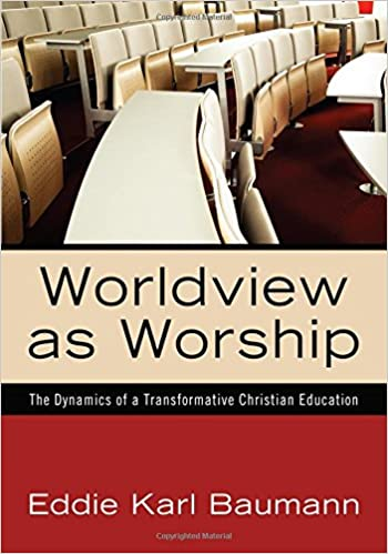 Worldview as worship the dynamics of a transformative christian worldview as worship the dynamics of a transformative christian education eddie karl baumann 9781610971089 amazon books fandeluxe Image collections