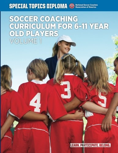 Soccer Coaching Curriculum for 6-11 year old players - volume 1 (NSCAA Player Development Curriculum)