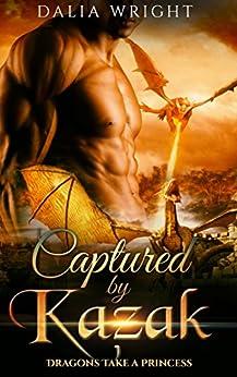 CAPTURED BY KAZAK: Dragons Take a Princess (Book 1)