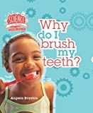 Why Do I Brush My Teeth? (Science in Action: Keeping Healthy)