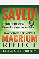 Saved! - Backing Up with Macrium Reflect: Prepare for the worst - Recover from the inevitable Paperback