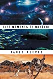 Life Moments to Nurture, Jared Reeves, 1469199041