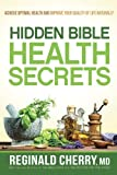 Hidden Bible Health Secrets: Achieve Optimal Health and Improve Your Quality of Life Naturally