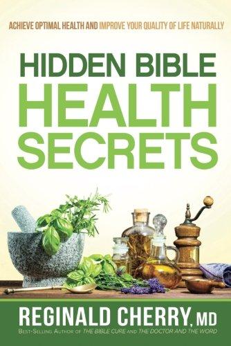 Hidden Bible Health Secrets: Achieve Optimal Health and Improve Your Quality of Life (Secret Cherry)
