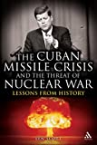 The Cuban Missile Crisis and the Threat of Nuclear War : Lessons from History, Scott, Len, 1847060269