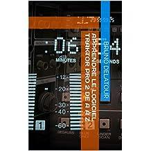 Apprendre le logiciel traktor pro 2 de A à Z (French Edition)