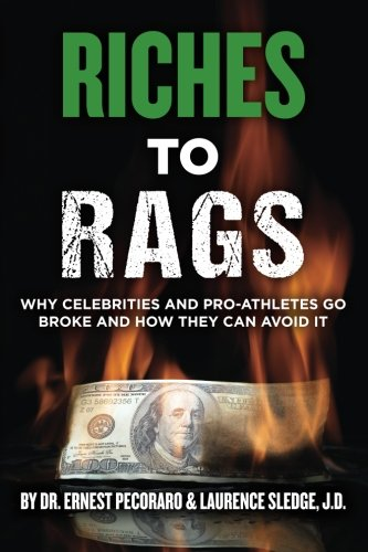 Riches to Rags: Why Rich Celebrities and Pro-Athletes Go Broke and How To Avoid It