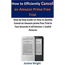 How to Efficiently Cancel an Amazon Prime Free Trial:: Step by Step Guide on How to Quickly Cancel an Amazon prime Free Trial in Few Seconds in All Devices + Useful Pictures