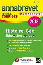 Annales Annabrevet 2013 Histoire-Géographie Éducation civique: Sujets et corrigés du brevet - Troisième