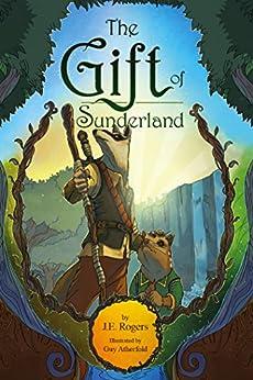 The Gift of Sunderland: An Australian Fantasy Adventure by [Rogers, J.E.]