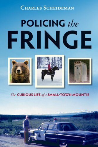 Download Policing the Fringe: The Curious Life of a Small-Town Mountie ebook