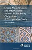 Sharia, Muslim States and International Human Rights Treaty Obligations: A Comparative Study