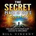 The Secret Place of God's Power: EPOS edition Audiobook by Bill Vincent Narrated by Alistair McKenzie