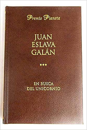 En Busca Del Unicornio: Amazon.es: Eslava Galán, Juan: Libros