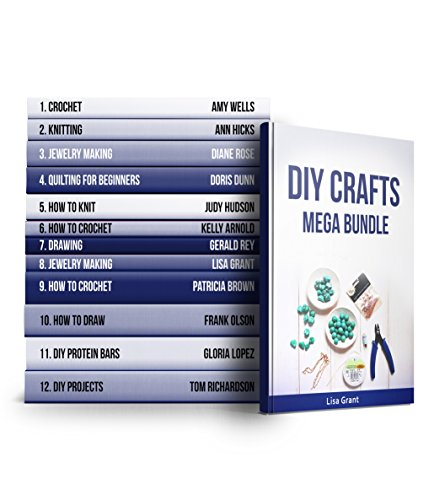 DIY Crafts MEGA BUNDLE: 12 Amazing Guides on Knitting, Crocheting and Other! by [Wells, Amy, Hicks, Ann, Rose, Diane, Dunn, Doris, Hudson, Judy, Arnold, Kelly, Rey, Gerald, Grant, Lisa, Brown, Patricia, Olson, Frank]