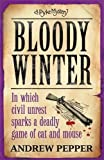 Bloody Winter: From the author of The Last Days of Newgate (Pyke Mystery)