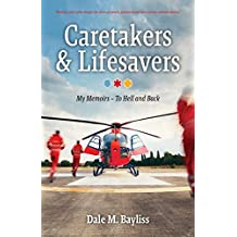 Caretakers and Lifesavers: My Memoirs - To Hell and Back (Between Life & Death Book 2)