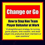 Change or Go: How to Stop Non-Team Player Behavior at Work | AP Grow Ph.D.