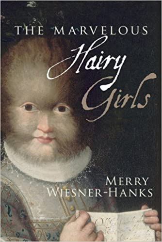The Marvelous Hairy Girls: The Gonzales Sisters and Their Worlds [Hardcover] [2009] (Author) Prof. Merry E. Wiesner-Hanks