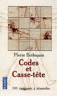Codes et Casse-tête : 101 Enigmes à résoudre par Pierre Berloquin