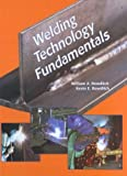 Welding Technology Fundamentals, William A. Bowditch and Kevin E. Bowditch, 156637314X