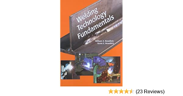 Welding technology fundamentals william a bowditch kevin e welding technology fundamentals william a bowditch kevin e bowditch 9781566373142 amazon books fandeluxe Choice Image