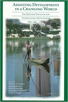 Book Assisting Development in a Changing World: The Harvard Institute for International Development, 1980-1995 (Harvard Studies in International Affairs)