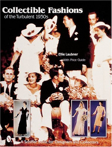 Collectible Fashions of the Turbulent 1930s (Schiffer Book for Designers & Collectors)