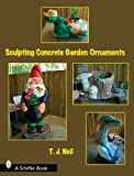 Making Concrete Garden Ornaments, T. J. Neil, 0764328751