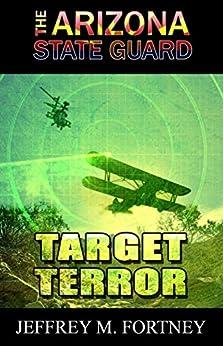 The Arizona State Guard: Target Terror by [Fortney, Jeffrey M.]