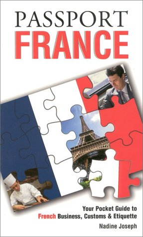 Passport France: Your Pocket Guide to French Business, Customs & Etiquette (Passport to the World)