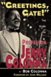 Greetings, Gate!: The Story of Professor Jerry Colonna