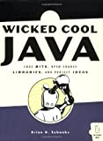 Wicked Cool Java : Code Bits, Open-Source Libraries, and Project Ideas, Eubanks, Brian D., 1593270615