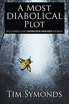 A Most Diabolical Plot: Six Compelling Sherlock Holmes Stories by [Symonds, Tim]