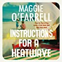 Instructions for a Heatwave Audiobook by Maggie O'Farrell Narrated by Dearbhla Molloy