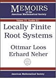 Locally Finite Root Systems, Ottmar Loos and Erhard Neher, 0821835467