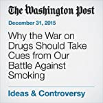 Why the War on Drugs Should Take Cues from Our Battle Against Smoking | Danielle Allen