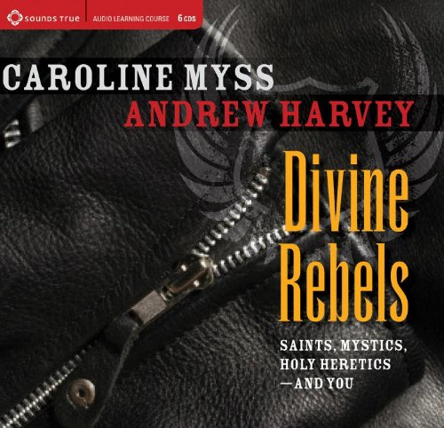 Divine Rebels: Saints, Mystics, Holy Change Agents-and You by Brand: Sounds True