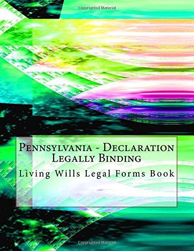 Pennsylvania - Declaration Legally Binding: Living Wills Legal Forms Book pdf epub