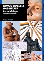 Ronde-bosse et bas-relief : Le modelage, petites et grandes pièces