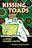 Kissing Toads and Other Hazards of Dating, Sheryl Richmond, 1424108071