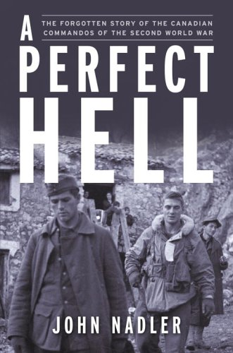 A Perfect Hell: The True Story of the FSSF, Forgotten Commandos of the Second World War