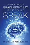 What Your Brain Might Say If It Could Speak