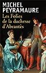 Les Folies de la duchesse d'Abrantès par Peyramaure