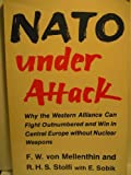 NATO under Attack : Why the Western Alliance Can Fight Outnumbered and Win in Central Europe Without Nuclear Weapons, Von Mellenthin, F. W. and Sobik, E., 082230600X